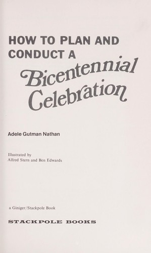 How to plan and conduct a bicentennial celebration. by Adele (Gutman) Nathan