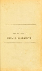 Cover of: The new experienced English housekeeper, for the use and ease of ladies, housekeepers, cooks, &c