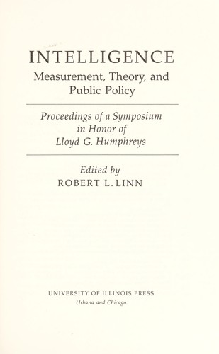 Intelligence : measurement, theory, and public policy : proceedings of a symposium in honor of Lloyd G. Humphreys by