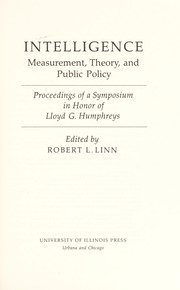 Cover of: Intelligence : measurement, theory, and public policy : proceedings of a symposium in honor of Lloyd G. Humphreys |