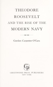 Cover of: Theodore Roosevelt and the rise of the modern Navy