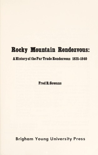 Rocky Mountain rendezvous : a history of the fur trade rendezvous, 1825-1840 by