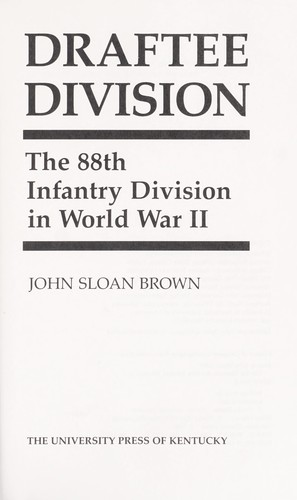 Draftee Division : the 88th Infantry Division in World War II by