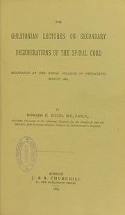 Cover of: The Gulstonian lectures on secondary degenerations of the spinal cord : delivered at the Royal College of Physicians, March, 1889 | Howard H. Tooth