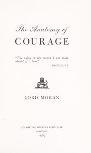 The anatomy of courage by Moran, Charles McMoran Wilson Baron