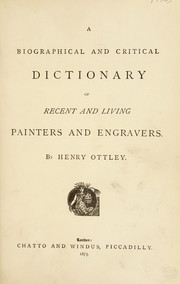 Cover of: A biographical and critical dictionary of recent and living painters and engravers | Henry Ottley