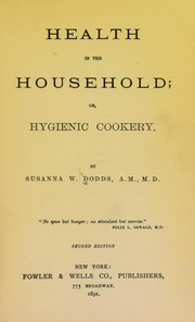 Cover of: Health in the household, or, Hygienic cookery | Susanna W. Dodds