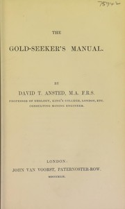 The gold-seeker's manual by D. T. Ansted