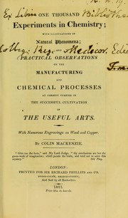 Cover of: One thousand experiments in chemistry : with illustrations of natural phenomena ; and practical observations on the manufacturing and chemical processes at present pursued in the successful cultivation of the useful arts