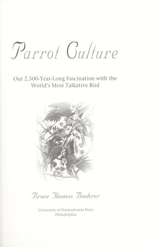 Parrot culture : our 2,500-year-long fascination with the world's most talkative bird by