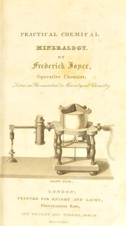 Cover of: Practical chemical mineralogy; or, Concise and easy methods, illustrated by experiment, for readily acertaining the nature and value of the different metallic ores and other mineral substances ... | Frederick Joyce
