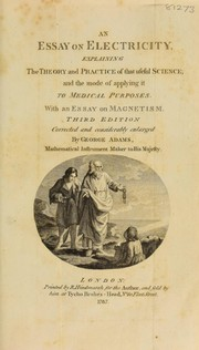 Cover of: An essay on electricity. Explaining the theory and practice of that useful science; and the mode of applying it to medical purposes. With an essay on magnetism