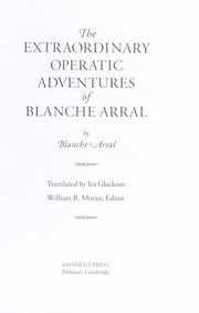Cover of: The extraordinary operatic adventures of Blanche Arral | Blanche Arral