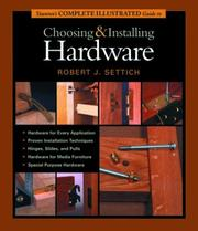 Cover of: Taunton's Complete Illustrated Guide to Choosing and Installing Hardware