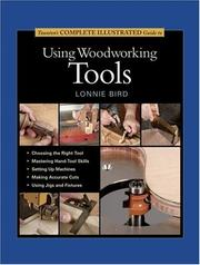 Cover of: Taunton's Complete Illustrated Guide to Using Woodworking Tools (Complete Illustrated Guide)