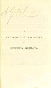 Cover of: A handbook for travellers in Southern Germany. Being a guide to Bavaria, Austria, Tyrol, Salzburg, Styria, &c., the Austrian and Bavarian Alps, and the Danube from Ulm to the Black Sea