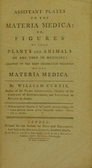 Cover of: Assistant plates to the materia medica ; or, figures of such plants and animals as are used in medicine : adapted to the most celebrated treatises on the materia medica | Curtis William
