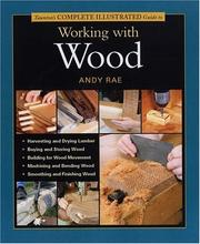 Cover of: Taunton's Complete Illustrated Guide to Working with Wood (Complete Illustrated Guide)