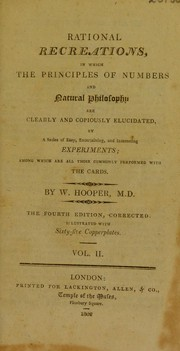 Cover of: Rational recreations, in which the principles of numbers and natural philosophy are ... elucidated by a series of ... experiments | Hooper, William M.D.