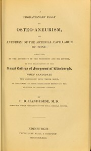 Cover of: A probationary essay on osteo-aneurism, or, Aneurism of the arterial capillaries of bone : submitted ... to the examination of the Royal College of Surgeons of Edinburgh ... | P. D. Handyside
