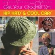Cover of: Get Your Crochet On! Hip Hats & Cool Caps
