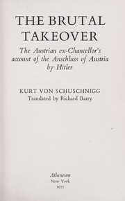 Cover of: The Brutal Takeover: The Austrian ex-Chancellor's Account of the Anschluss of Austria by Hitler