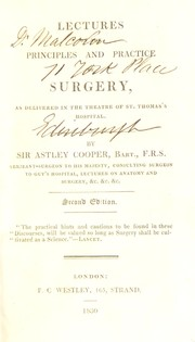 Cover of: Lectures on the principles and practice of surgery, as delivered in the theatre of St. Thomas's Hospital