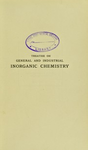 Cover of: Treatise on general and industrial inorganic chemistry
