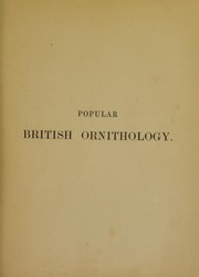 Cover of: Popular British ornithology: containing a familiar and technical description of the birds of the British Isles.