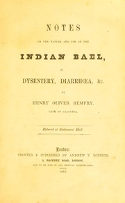 Cover of: Notes on the nature and use of Indian bael in dysentery, diarrh¿a, &c | Henry Oliver Remfry