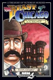 Cover of: The Beast of Chicago: An Account of the Life and Crimes of Herman W. Mudgett, Known to the World As H.H. Holmes, also know as  | Rick Geary