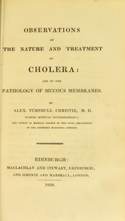 Cover of: Observations on the nature and treatment of cholera : and on the pathology of mucous membranes | Alexander Turnbull Christie