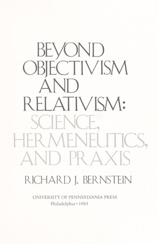Beyond objectivism and relativism by Richard J. Bernstein