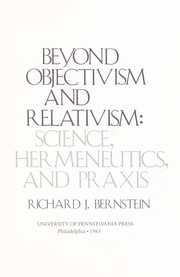 Cover of: Beyond objectivism and relativism | Richard J. Bernstein