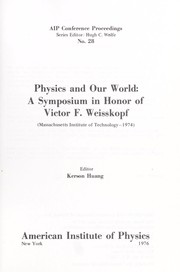 Cover of: Physics and our world : a symposium in honor of Victor F. Weisskopf (Massachusetts Institute of Technology-1974) |