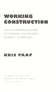Cover of: Working construction : why white working-class men put themselves--and the labor movement--in harm's way |