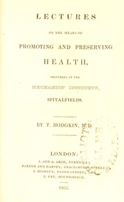 Cover of: Lectures on the means of promoting and preserving health : delivered at the Mechanics' Institute, Spitalfields