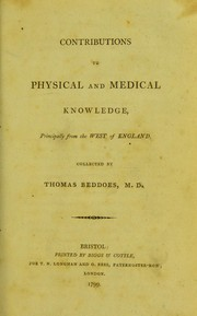 Cover of: Contributions to physical and medical knowledge, principally from the West of England | Thomas Beddoes