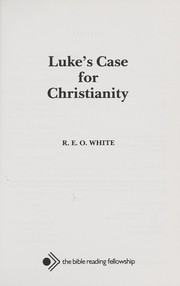 Cover of: Luke's case for Christianity | R. E. O. White