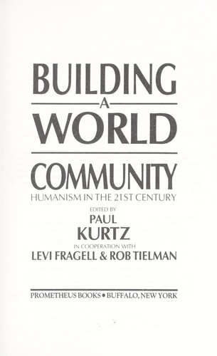 Building a world community by edited by Paul Kurtz in cooperation with Levi Fragell & Rob Tielman.