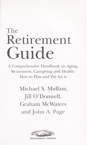The retirement guide [electronic resource] : a comprehensive handbook on aging, retirement, caregiving and health : how to plan and pay for it by