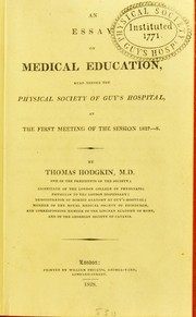 Cover of: An essay on medical education, read before the Physical Society of Guy's Hospital, at the first meeting of the session 1827-8