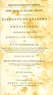 Cover of: First books of natural history. Elements of anatomy and physiology: prepared for the use of schools and colleges