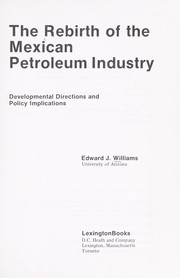 The rebirth of the Mexican petroleum industry by Edward J. Williams