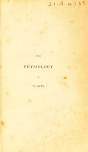 Cover of: The physiology of plants; or the phenomena and laws of vegetation