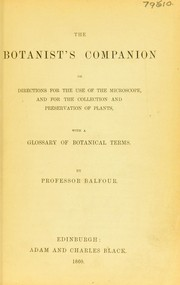 Cover of: The botanist's companion, or, Directions for the use of the microscope and for the collection and preservation of plants