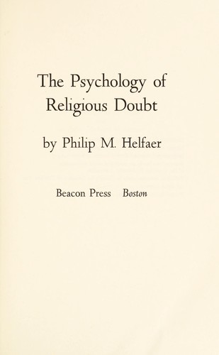 The psychology of religious doubt by Philip M. Helfaer