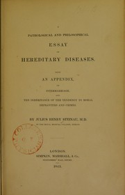 Cover of: A pathological and philosophical essay on hereditary diseases, with an appendix on intermarriage and the inheritance of the tendency to moral depravities and crimes | Julius Henry Steinau