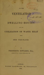 Cover of: On the ventilation of dwelling-houses and the utilization of waste heat from open fire-places | John Frederick Edwards