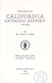 Cover of: Documents of California Catholic history, 1784-1963 | Francis J. Weber